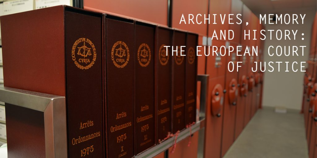 Archives, Memory and History: The Court of Justice of the European Union