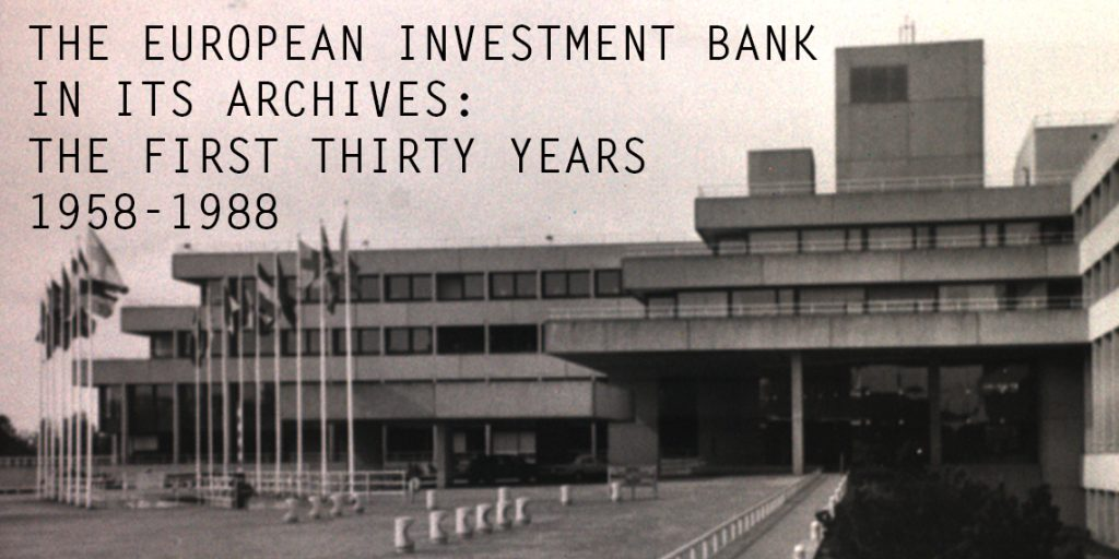 The European Investment Bank in its archives: the first Thirty years 1958-1988
